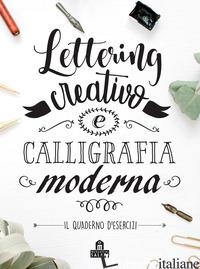 LETTERING CREATIVO E CALLIGRAFIA MODERNA. IL QUADERNO D'ESERCIZI - BALCONI A. (CUR.)