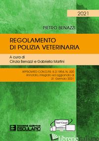 REGOLAMENTO DI POLIZIA VETERINARIA. APPROVATO CON D.P.R. 8.2.1954 N.320. ANNOTAT - BENAZZI PIETRO; BENAZZI C. (CUR.); MARTINI G. (CUR.)