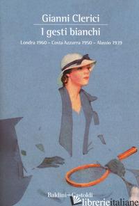 GESTI BIANCHI: LONDRA 1960-COSTA AZZURRA 1950-ALASSIO 1939 (I) - CLERICI GIANNI