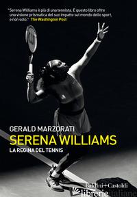 SERENA WILLIAMS. LA REGINA DEL TENNIS - MARZORATI GERALD