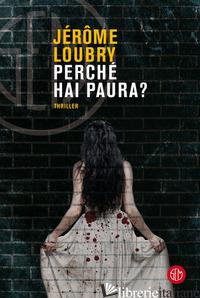 PERCHE' HAI PAURA? - LOUBRY JEROME