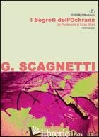 SEGRETI DELL'OCHRANA. DA PORDENONE AL CASO MORO (I) - SCAGNETTI GIANLUCA