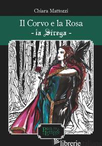 CORVO E LA ROSA. LA STREGA. EDIZ. ILLUSTRATA (IL) - MATTOZZI CHIARA; MARTINO E. (CUR.)