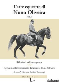 ARTE EQUESTRE DI NUNO OLIVEIRA (L'). VOL. 1: RIFLESSIONI SULL'ARTE EQUESTRE. APP - OLIVEIRA NUNO; TOMASSINI G. B. (CUR.)