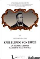 KARL LUDWIG VON BRUCK. UN MINISTRO LIBERALE ALLA CORTE DEGLI ASBURGO - LO GIUDICE GIUSEPPE
