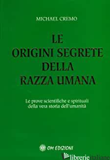 ORIGINI SEGRETE DELLA RAZZA UMANA (LE) - CREMO MICHAEL A.