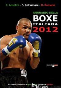 ANNUARIO DELLA BOXE ITALIANA 2012 - ANSELMI P.; DELL'AMORE F.; ROMANO' D.