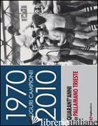 1970-2010. AUGURI CAMPIONI! QUARANT'ANNI DI PALLAMANO TRIESTE -