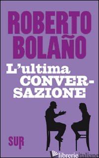ULTIMA CONVERSAZIONE (L') - BOLANO ROBERTO