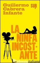 NINFA INCOSTANTE (LA) - CABRERA INFANTE GUILLERMO