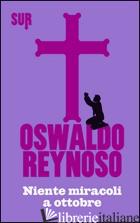 NIENTE MIRACOLI A OTTOBRE - REYNOSO OSWALDO