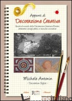 APPUNTI DI DECORAZIONE CREATIVA. GUIDA AL MONDO DELLA DECORAZIONE CREATIVA D'INT - ANTONIN MICHELE