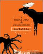 PICCOLO LIBRO DEI GRANDI SEGRETI. ANIMALI. EDIZ. ILLUSTRATA (IL) - SAFSTROM