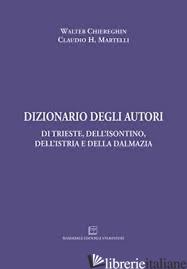 DIZIONARIO DEGLI AUTORI DI TRIESTE, DELL'ISONTINO, DELL'ISTRIA E DELLA DALMAZIA - CHIEREGHIN W. MARTELLI C.H.
