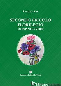 SECONDO PICCOLO FLORILEGIO DI DIPINTI E VERSI - APA SANDRO