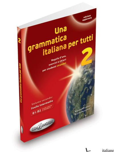 GRAMMATICA ITALIANA PER TUTTI (UNA). VOL. 2 - LATINO ALESSANDRA; MUSCOLINO MARIDA
