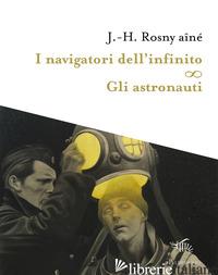 NAVIGATORI DELL'INFINITO-GLI ASTRONAUTI (I) - ROSNY AINE' JOSEPH-HENRY