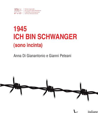 1945. ICH BIN SCHWANGER - DI GIANANTONIO ANNA; PETEANI GIANNI