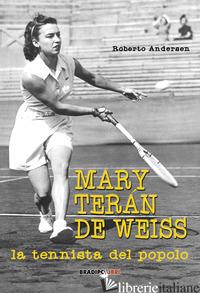 MARY TERAN DE WEISS. LA TENNISTA DEL POPOLO - ANDERSEN ROBERTO