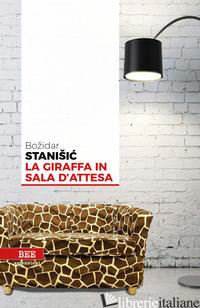 GIRAFFA IN SALA D'ATTESA (LA) - STANISIC BOZIDAR