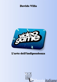 VIDEOGAME, L'ARTE DELL'INDIPENDENZA - VILLA DAVIDE
