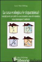CASA ECOLOGICA. CONSIGLI PRATICI PER PULIRE LA CASA IN MANIERA SANA ED ECONOMICA - SIBLING LUCY M.