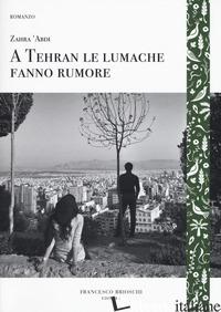 A TEHRAN LE LUMACHE FANNO RUMORE - 'ABDI ZAHRA