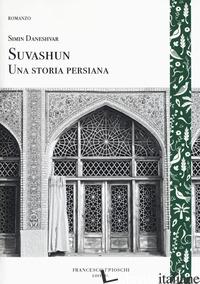 SUVASHUN. UNA STORIA PERSIANA - DANESHVAR SIMIN