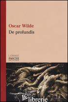 DE PROFUNDIS - WILDE OSCAR