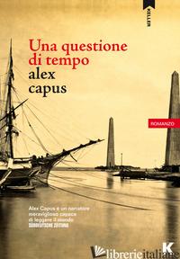 QUESTIONE DI TEMPO (UNA) - CAPUS ALEX