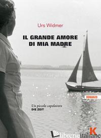 GRANDE AMORE DI MIA MADRE (IL) - WIDMER URS