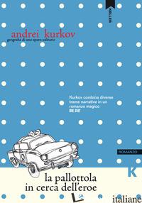 PALLOTTOLA IN CERCA DELL'EROE (LA) - KURKOV ANDREI