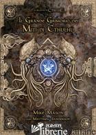 GRANDE GRIMORIO DELLA MAGIA DEI MITI DI CTHULHU (IL) - MASON MIKE; SANDERSON MATTHEW; PETRILLO R. (CUR.)