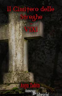 VIXI. IL CIMITERO DELLE STREGHE - ZOBIN ANJA