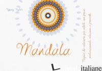 MANDALA. PAGINE DA COLORARE PER ADULTI CON FRASI MOTIVAZIONALI, CITAZIONI E PROV - TAYLOR TIFFANY
