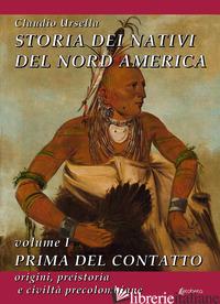 STORIA DEI NATIVI DEL NORD AMERICA. VOL. 1: PRIMA DEL CONTATTO. ORIGINI, PREISTO - URSELLA CLAUDIO