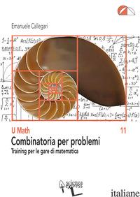 COMBINATORIA PER PROBLEMI. TRAINING PER LE GARE DI MATEMATICA - CALLEGARI EMANUELE