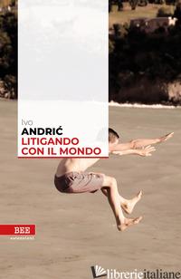 LITIGANDO CON IL MONDO - ANDRIC IVO