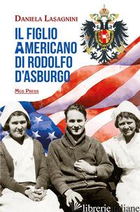 FIGLIO AMERICANO DI RODOLFO D'ASBURGO (IL) - LASAGNINI DANIELA; GIOVANELLA C. (CUR.)