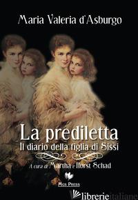 PREDILETTA. IL DIARIO DELLA FIGLIA DI SISSI (LA) - MARIA VALERIA D'ASBURGO; SCHAD M. (CUR.); SCHAD H. (CUR.)