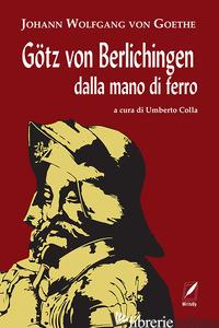 GOTZ VON BERLICHINGEN DALLA MANO DI FERRO. NUOVA EDIZ. - GOETHE JOHANN WOLFGANG