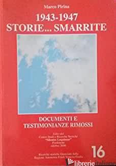 1943 1947 STORIE SMARRITE - DOCUMENTI E TESTIMONIANZE RIMOSSI - PIRINA MARCO