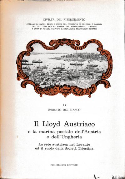 LLOYD AUSTRIACO E LA MARINA POSTALE DELL'AUSTRIA E DELL'UNGHERIA 2 - DEL BIANCO UMBERTO