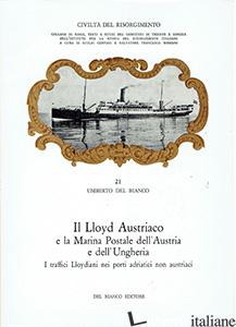 LLOYD AUSTRIACO E LA MARINA POSTALE DELL'AUSTRIA E DELL'UNGHERIA 3 - DEL BIANCO UMBERTO