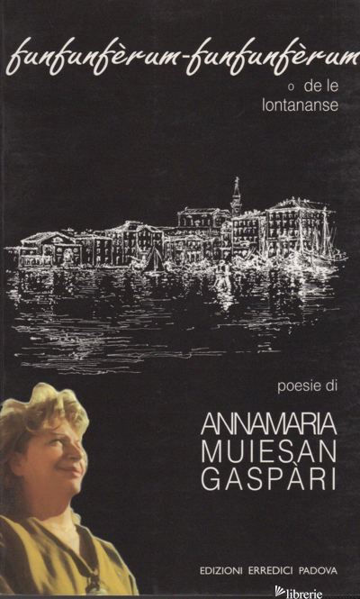 FUNFUNFERUM O DE LE LONTANANSE - MUIESAN GASPARI ANNAMARIA