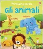 ANIMALI. PRIMISSIME PAROLE. EDIZ. ILLUSTRATA (GLI) - BROOKS FELICITY; BONNET ROSALINDE