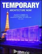 ARCHITECTURE NOW! TEMPORARY. EDIZ. ITALIANA, SPAGNOLA E PORTOGHESE - JODIDIO PHILIP