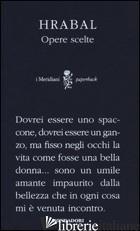OPERE SCELTE - HRABAL BOHUMIL; CORDUAS S. (CUR.); COSENTINO A. (CUR.)