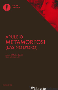METAMORFOSI (L'ASINO D'ORO). TESTO LATINO A FRONTE - APULEIO; CAVALLI M. (CUR.)