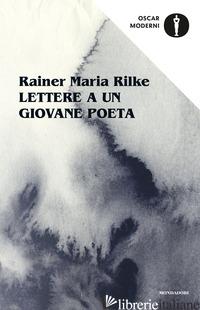LETTERE A UN GIOVANE POETA - RILKE RAINER MARIA; KAPPUS FRANZ XAVER